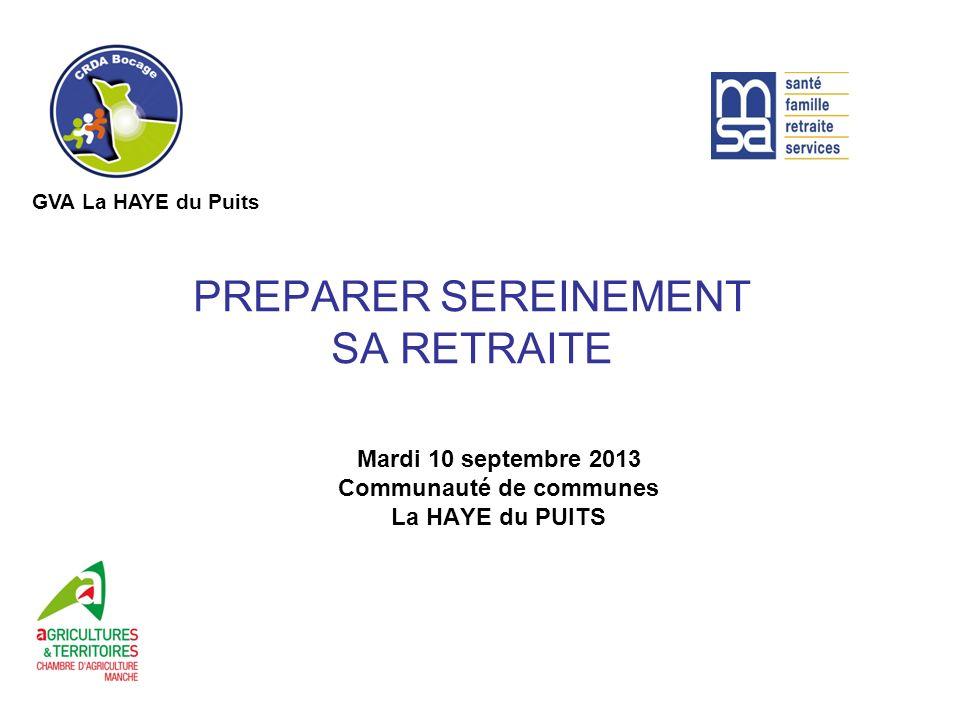 PREPARER SEREINEMENT SA RETRAITE Mardi 10 septembre 2013 Communauté de communes La HAYE du PUITS GVA La HAYE du Puits