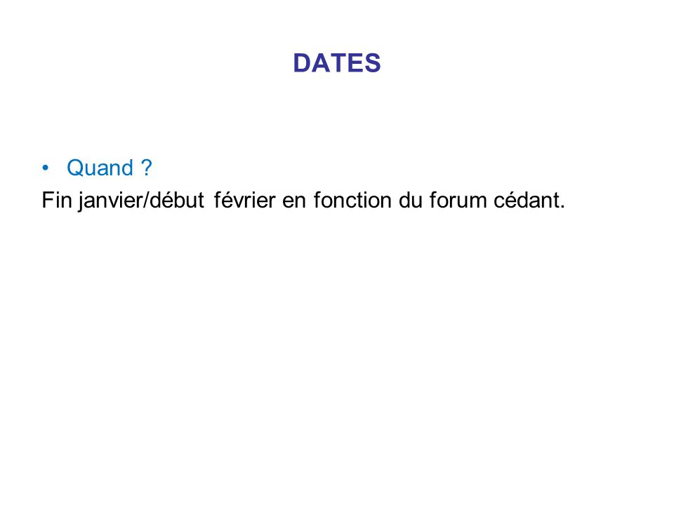 DATES Quand ? Fin janvier/début février en fonction du forum cédant.