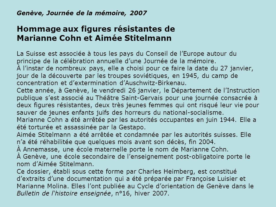 Genève, Journée de la mémoire, 2007 Hommage aux figures résistantes de Marianne Cohn et Aimée Stitelmann La Suisse est associée à tous les pays du Con