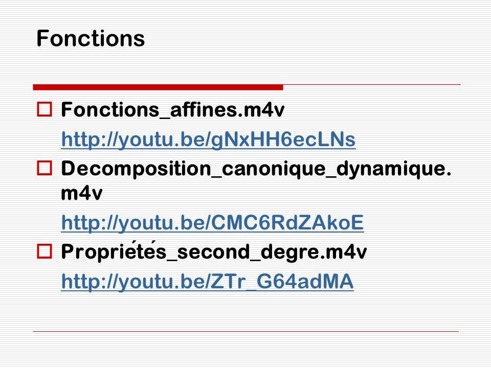 Fonctions Fonctions_affines.m4v http://youtu.be/gNxHH6ecLNs Decomposition_canonique_dynamique. m4v http://youtu.be/CMC6RdZAkoE Proprietes_second_degre