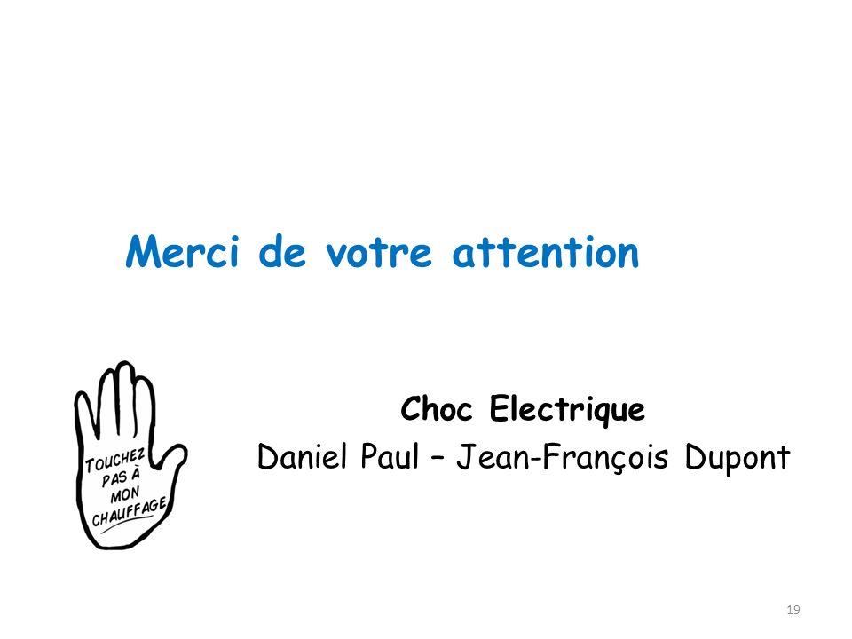 Merci de votre attention Choc Electrique Daniel Paul – Jean-François Dupont 19