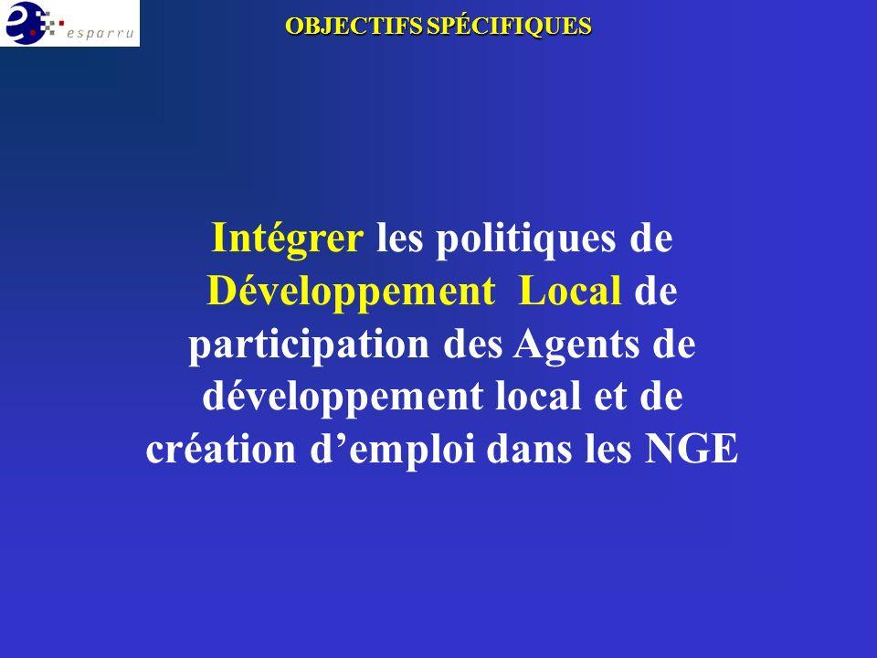 Intégrer les politiques de Développement Local de participation des Agents de développement local et de création demploi dans les NGE OBJECTIFS SPÉCIFIQUES