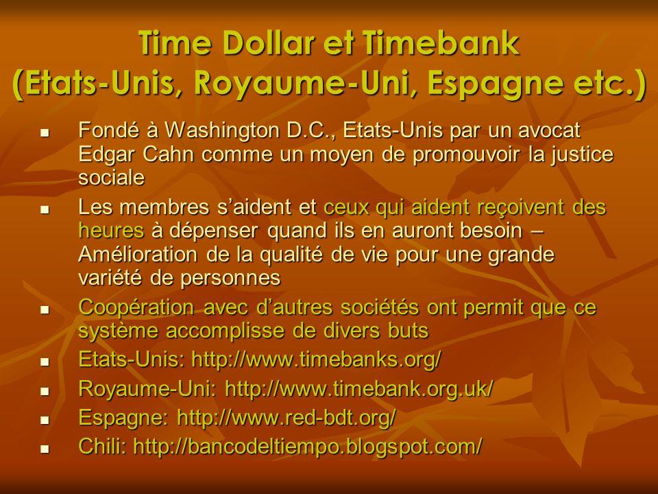 Time Dollar et Timebank (Etats-Unis, Royaume-Uni, Espagne etc.) Fondé à Washington D.C., Etats-Unis par un avocat Edgar Cahn comme un moyen de promouv