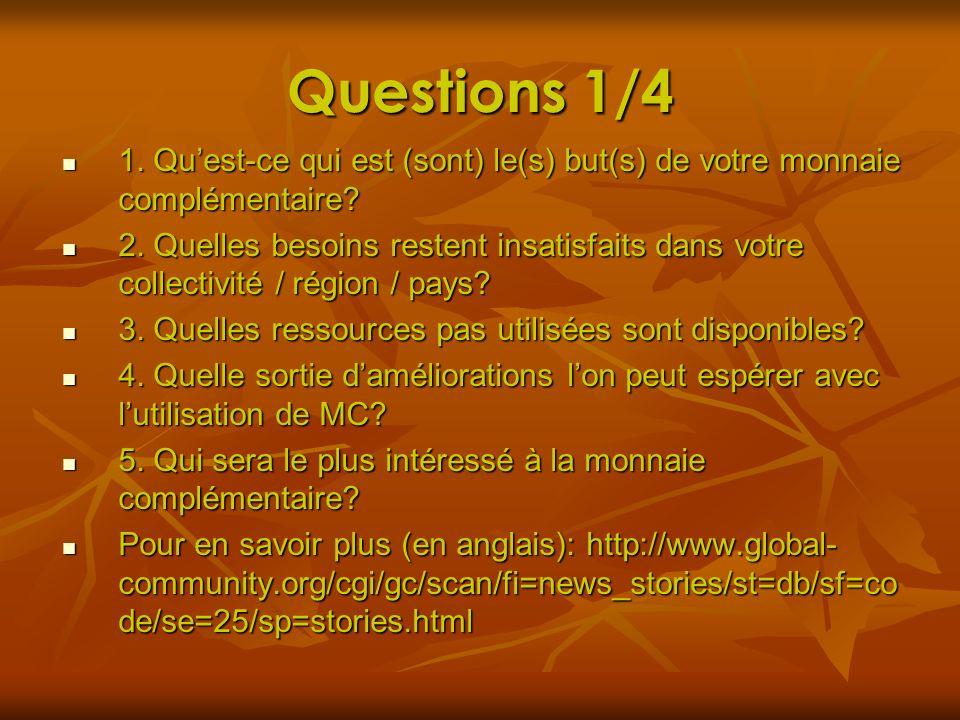 Questions 1/4 1. Quest-ce qui est (sont) le(s) but(s) de votre monnaie complémentaire? 1. Quest-ce qui est (sont) le(s) but(s) de votre monnaie complé