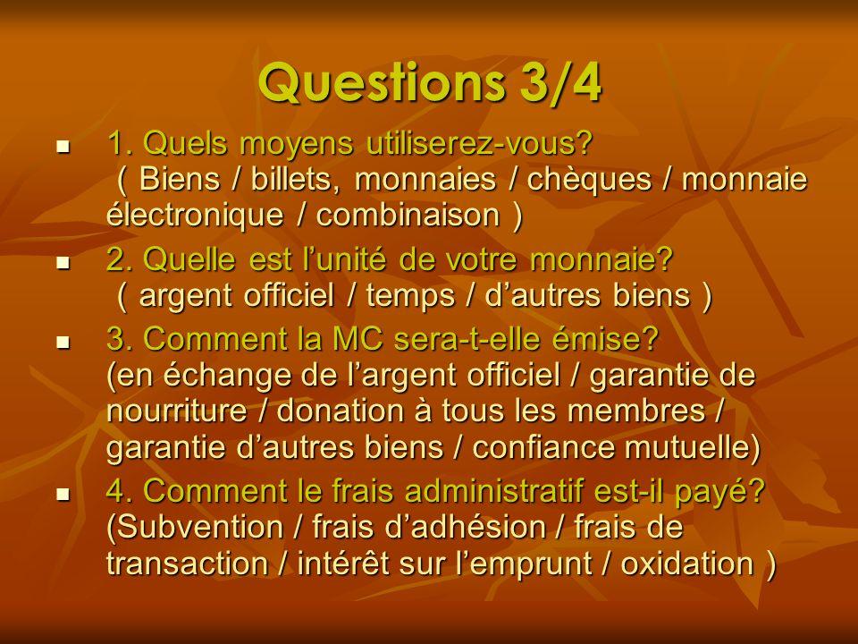 Questions 3/4 1. Quels moyens utiliserez-vous? Biens / billets, monnaies / chèques / monnaie électronique / combinaison 1. Quels moyens utiliserez-vou