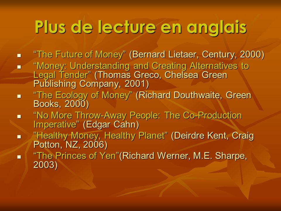 Plus de lecture en anglais The Future of Money (Bernard Lietaer, Century, 2000) The Future of Money (Bernard Lietaer, Century, 2000) Money: Understand