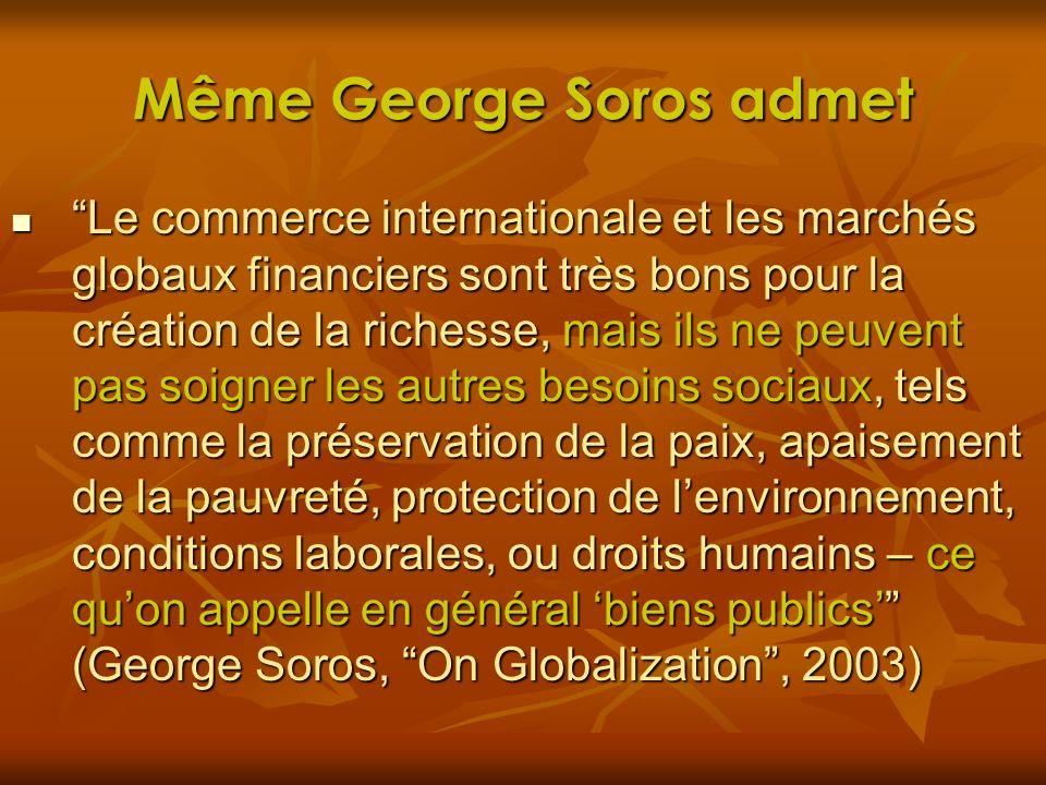 Même George Soros admet Le commerce internationale et les marchés globaux financiers sont très bons pour la création de la richesse, mais ils ne peuve