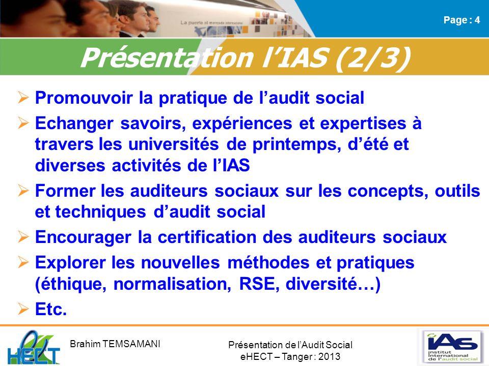 Présentation de lAudit Social eHECT – Tanger : 2013 Présentation lIAS à travers le monde (3/3) Page : 5 IAS PaysNomDate de création Président AlgérieA.A.S.A.