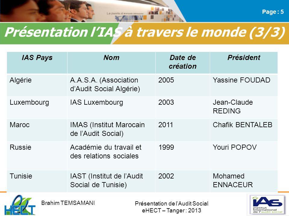 Présentation de lAudit Social eHECT – Tanger : 2013 Présentation lIAS à travers le monde (3/3) Page : 5 IAS PaysNomDate de création Président AlgérieA