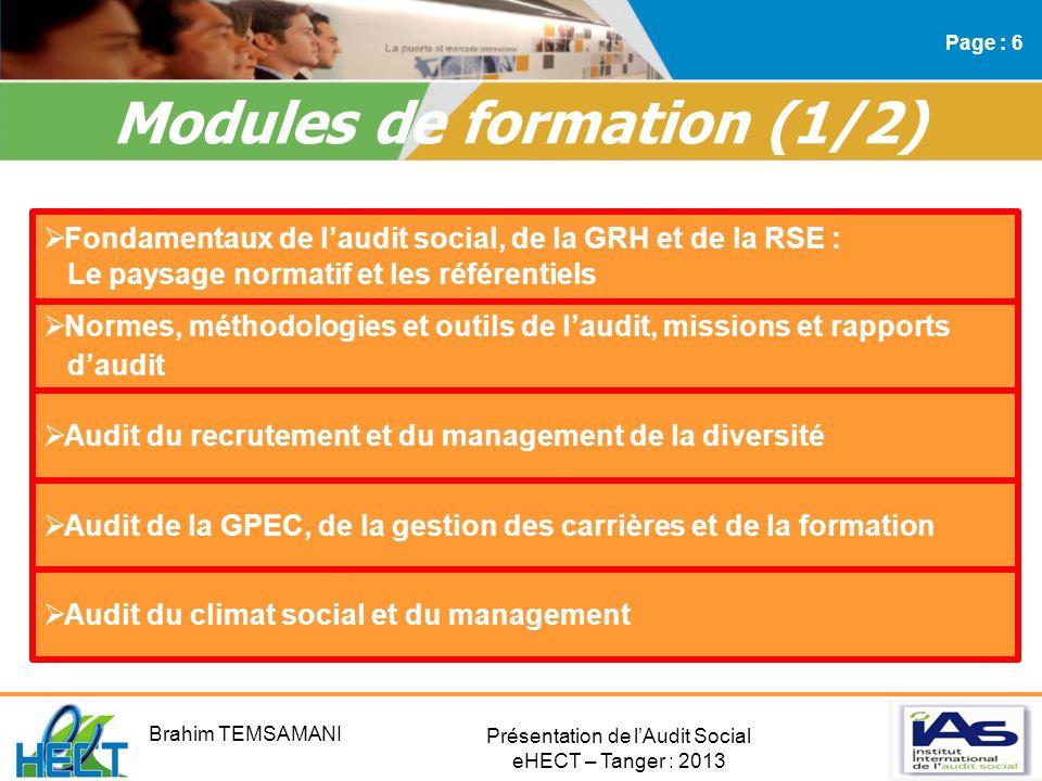 Présentation de lAudit Social eHECT – Tanger : 2013 Modules de formation (2/2) Page : 7 Audit des conditions de travail, de la qualité de la vie au travail, de la santé et de la sécurité Audit de la RSE et Norme ISO 26000 Audit de la conformité juridique Audit du SIRH et de la communication interne Audit des rémunérations et de la FRH Certification SA8000 Brahim TEMSAMANI