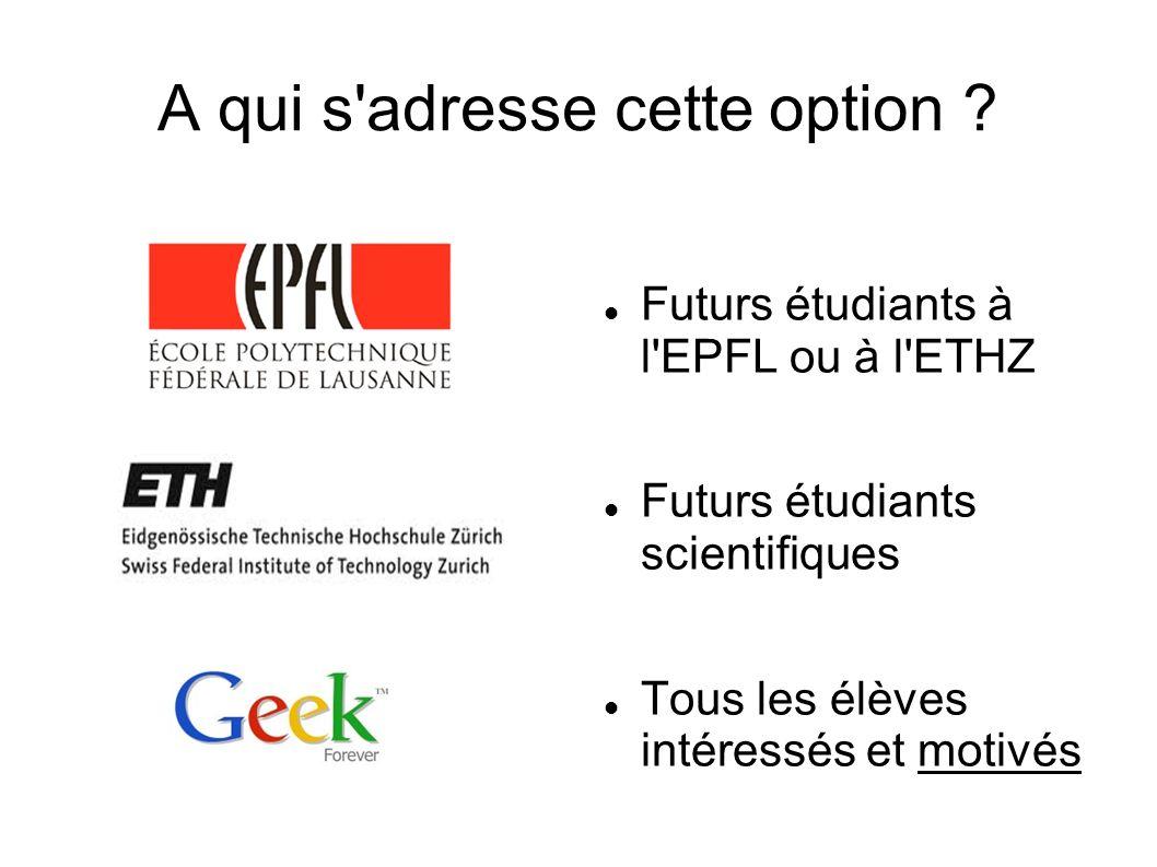 A qui s'adresse cette option ? Futurs étudiants à l'EPFL ou à l'ETHZ Futurs étudiants scientifiques Tous les élèves intéressés et motivés