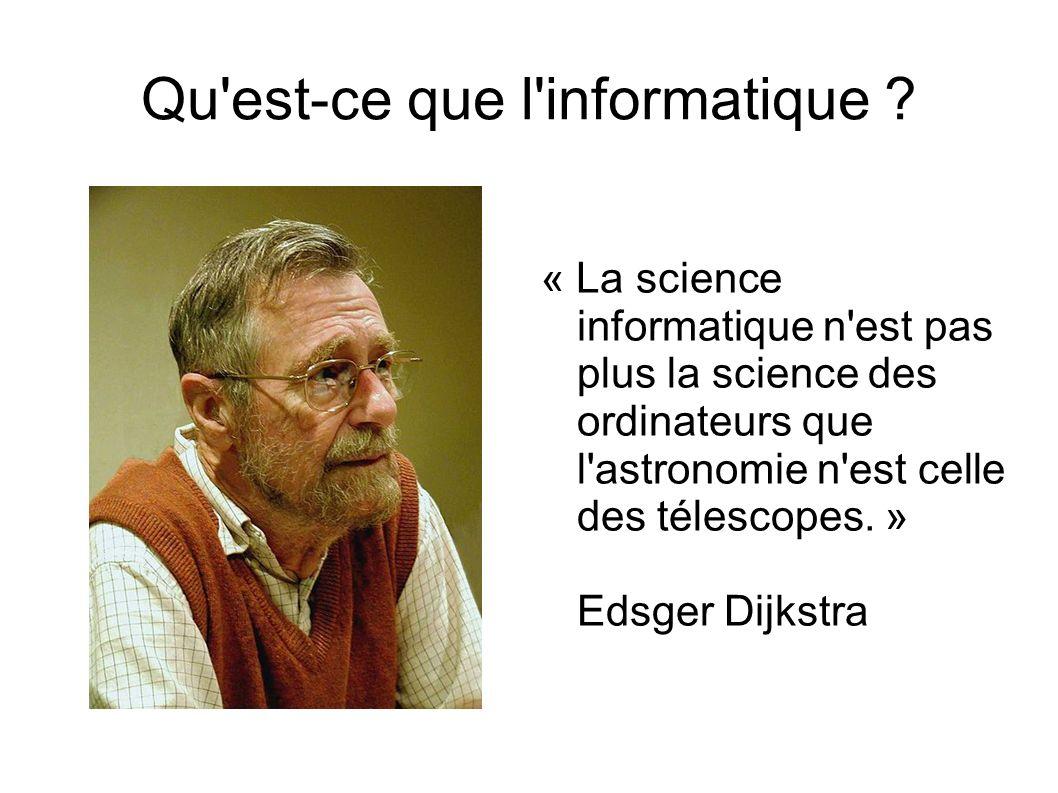 Qu'est-ce que l'informatique ? « La science informatique n'est pas plus la science des ordinateurs que l'astronomie n'est celle des télescopes. » Edsg