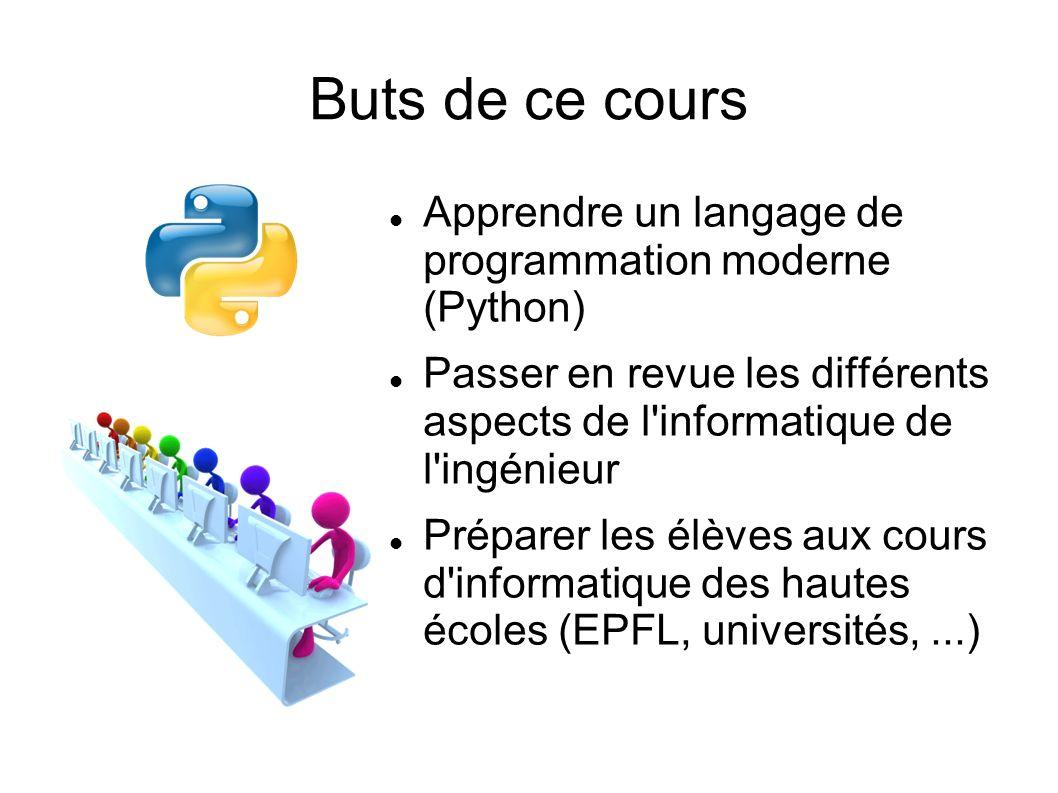 Buts de ce cours Apprendre un langage de programmation moderne (Python) Passer en revue les différents aspects de l'informatique de l'ingénieur Prépar