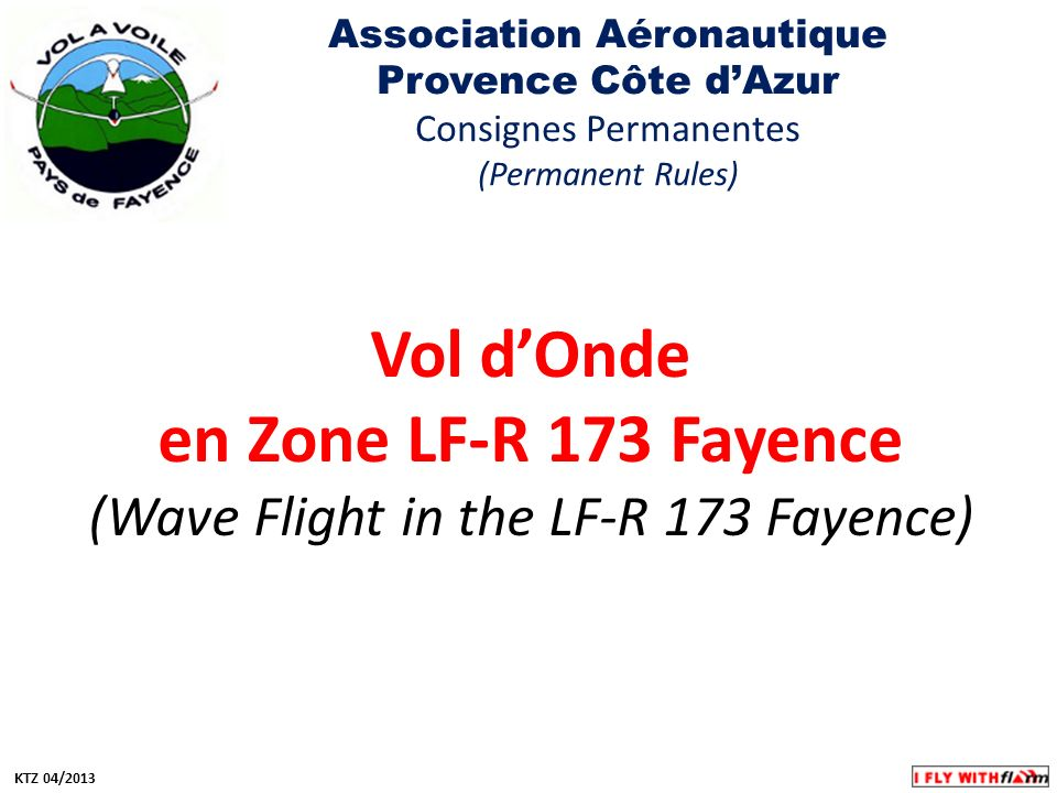 Vol dOnde en Zone LF-R 173 Fayence (Wave Flight in the LF-R 173 Fayence) Association Aéronautique Provence Côte dAzur Consignes Permanentes (Permanent