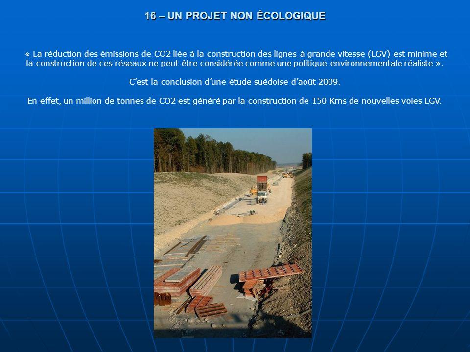 16 – UN PROJET NON ÉCOLOGIQUE « La réduction des émissions de CO2 liée à la construction des lignes à grande vitesse (LGV) est minime et la constructi