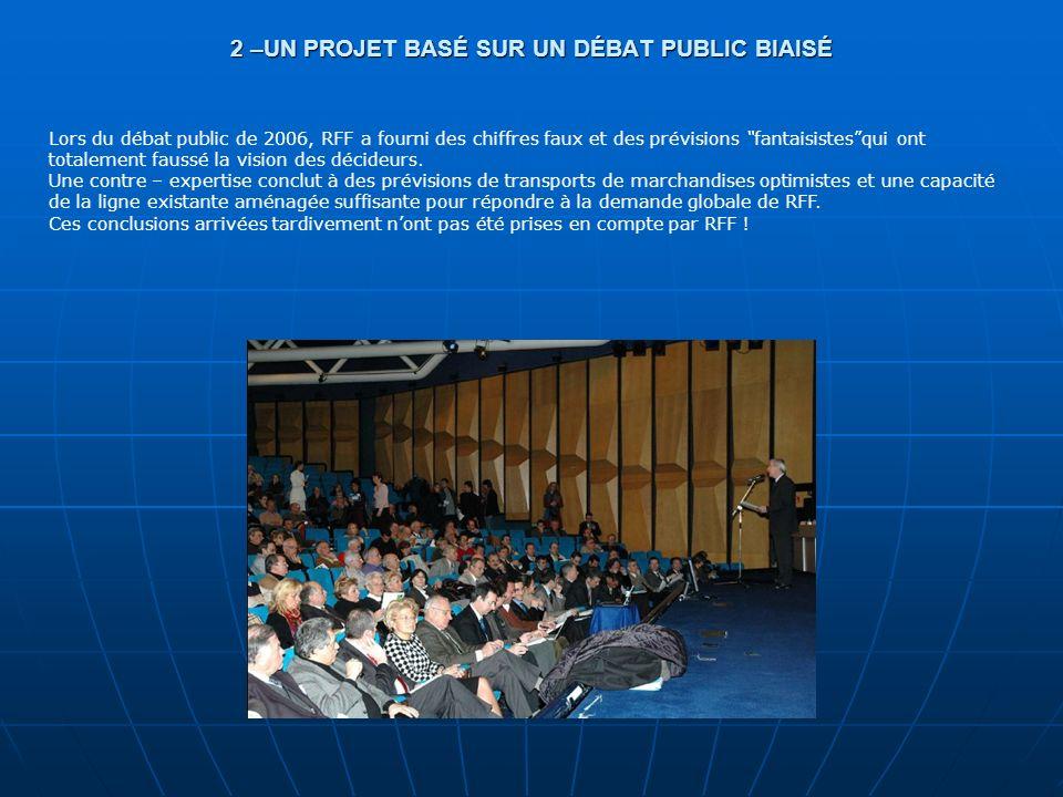 2 –UN PROJET BASÉ SUR UN DÉBAT PUBLIC BIAISÉ Lors du débat public de 2006, RFF a fourni des chiffres faux et des prévisions fantaisistesqui ont totale