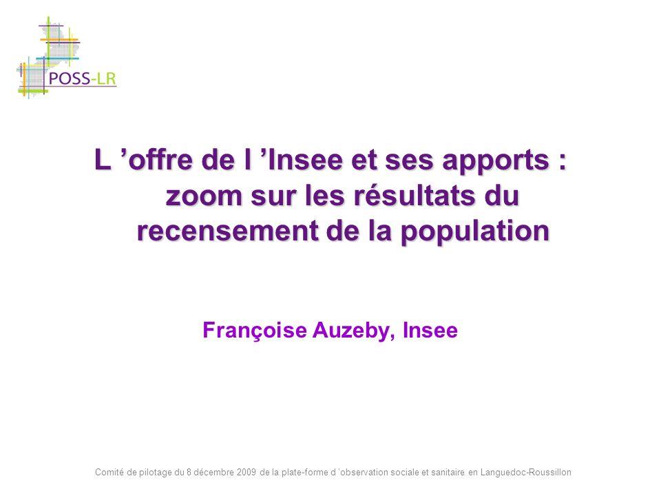Comité de pilotage du 8 décembre 2009 de la plate-forme d observation sociale et sanitaire en Languedoc-Roussillon L offre de l Insee et ses apports :