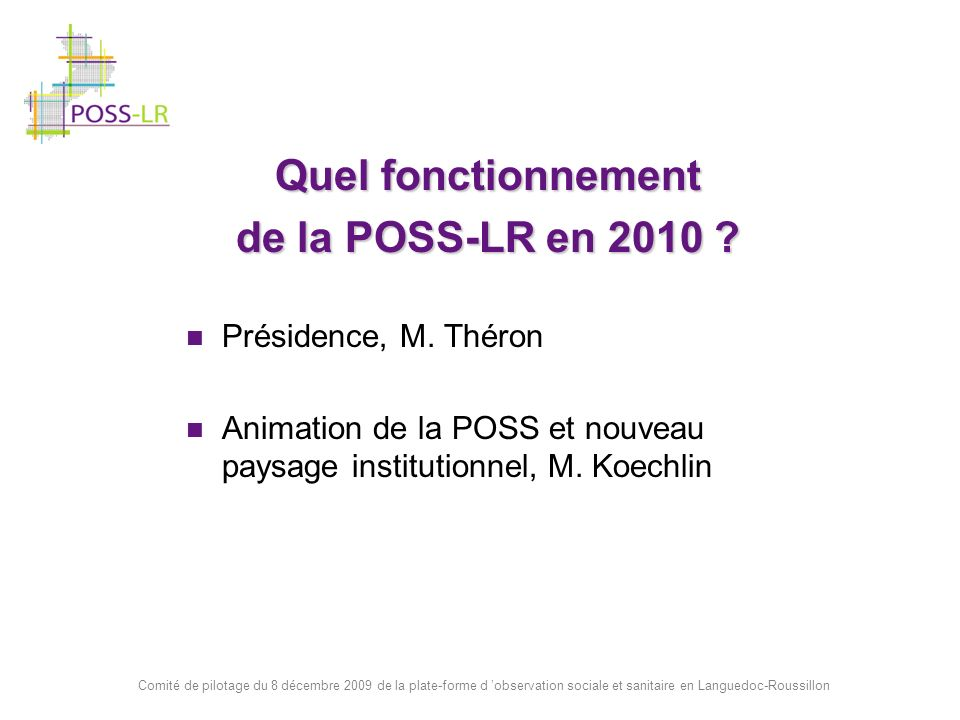 Comité de pilotage du 8 décembre 2009 de la plate-forme d observation sociale et sanitaire en Languedoc-Roussillon Quel fonctionnement de la POSS-LR e