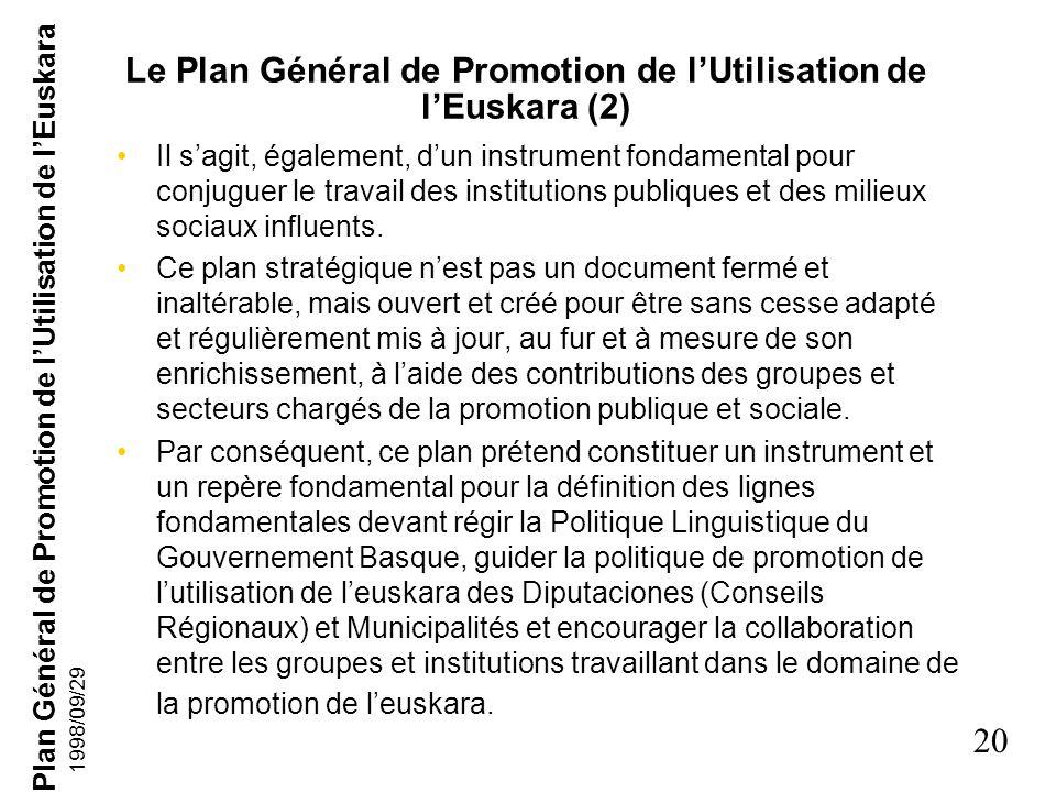 Plan Général de Promotion de lUtilisation de lEuskara 19 1998/09/29 Le Plan Général de Promotion de lUtilisation de lEuskara (1) Cest un plan stratégi