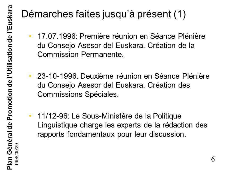 Plan Général de Promotion de lUtilisation de lEuskara 6 1998/09/29 Démarches faites jusquà présent (1) 17.07.1996: Première réunion en Séance Plénière du Consejo Asesor del Euskara.