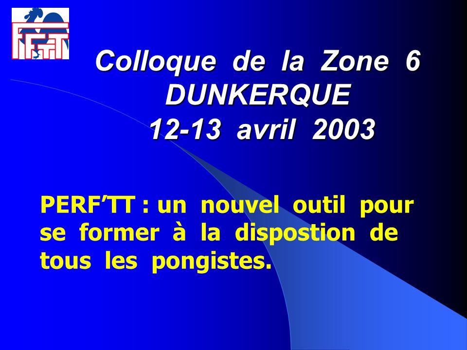 Colloque de la Zone 6 DUNKERQUE 12-13 avril 2003 PERFTT : un nouvel outil pour se former à la dispostion de tous les pongistes.