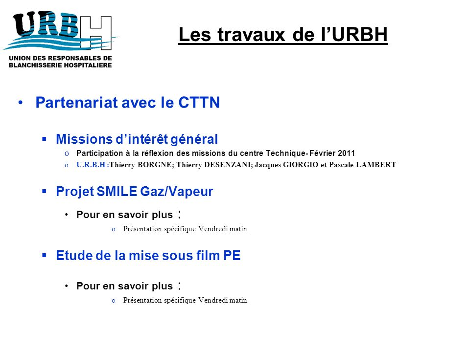Partenariat avec le CTTN Missions dintérêt général oParticipation à la réflexion des missions du centre Technique- Février 2011 oU.R.B.H :Thierry BORG