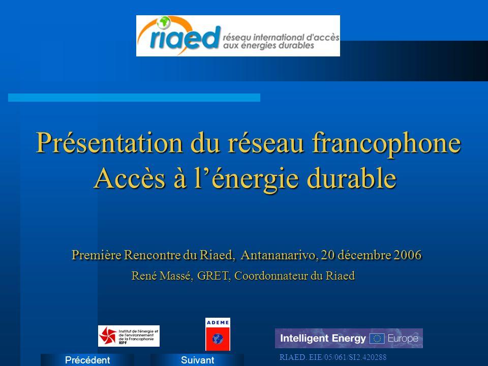 SuivantPrécédent Première Rencontre du Riaed, Antananarivo, 20 décembre 2006 Présentation du réseau francophone Accès à lénergie durable Présentation