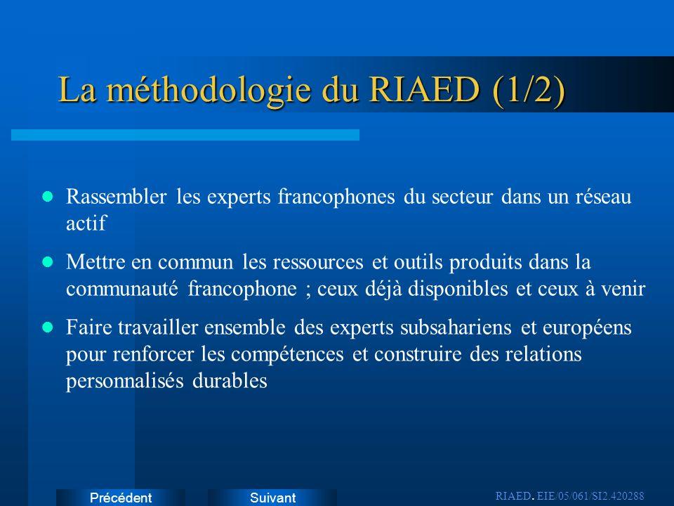 SuivantPrécédent La méthodologie du RIAED (1/2) Rassembler les experts francophones du secteur dans un réseau actif Mettre en commun les ressources et