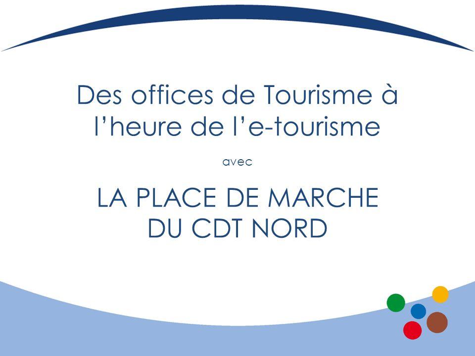 Des offices de Tourisme à lheure de le-tourisme avec LA PLACE DE MARCHE DU CDT NORD
