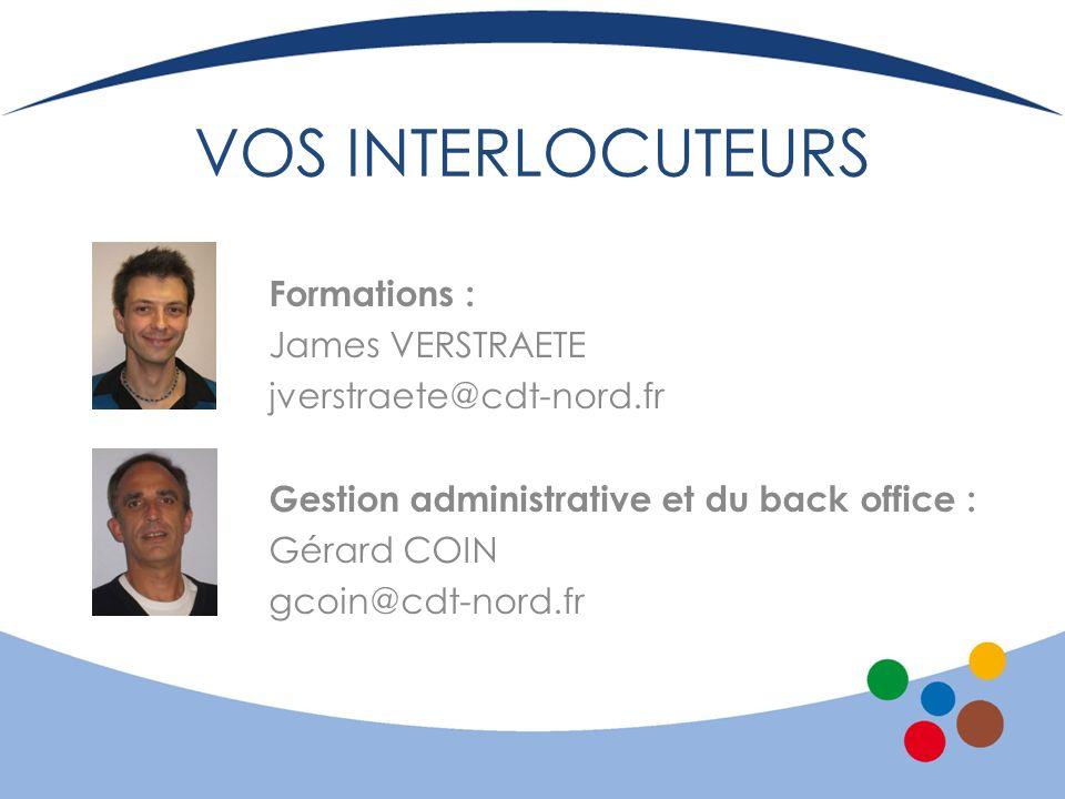 VOS INTERLOCUTEURS Formations : James VERSTRAETE jverstraete@cdt-nord.fr Gestion administrative et du back office : Gérard COIN gcoin@cdt-nord.fr
