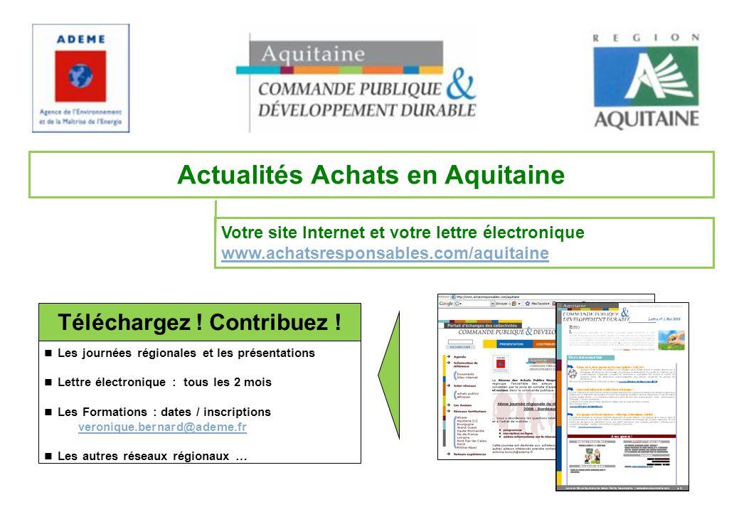 Votre site Internet et votre lettre électronique www.achatsresponsables.com/aquitaine www.achatsresponsables.com/aquitaine Actualités Achats en Aquitaine Téléchargez .
