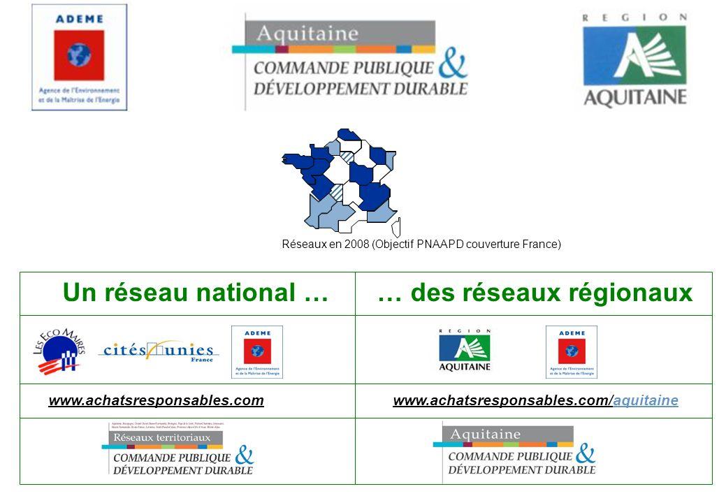 Un réseau national … www.achatsresponsables.com www.achatsresponsables.com/aquitaine … des réseaux régionaux Réseaux en 2008 (Objectif PNAAPD couverture France)