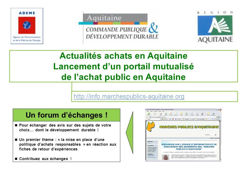 http://info.marchespublics-aquitaine.org Actualités achats en Aquitaine Lancement dun portail mutualisé de lachat public en Aquitaine Un forum déchanges .