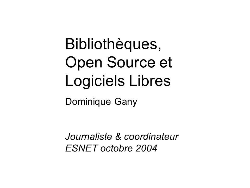 Bibliothèques, Open Source et Logiciels Libres Dominique Gany Journaliste & coordinateur ESNET octobre 2004