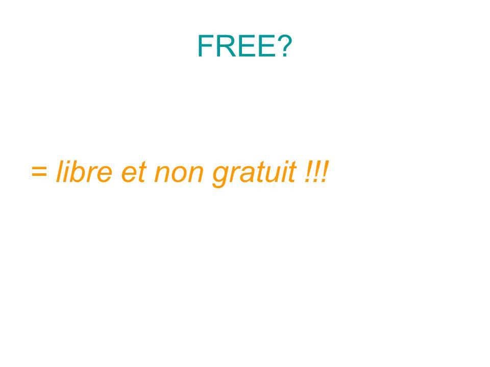 FREE? = libre et non gratuit !!!