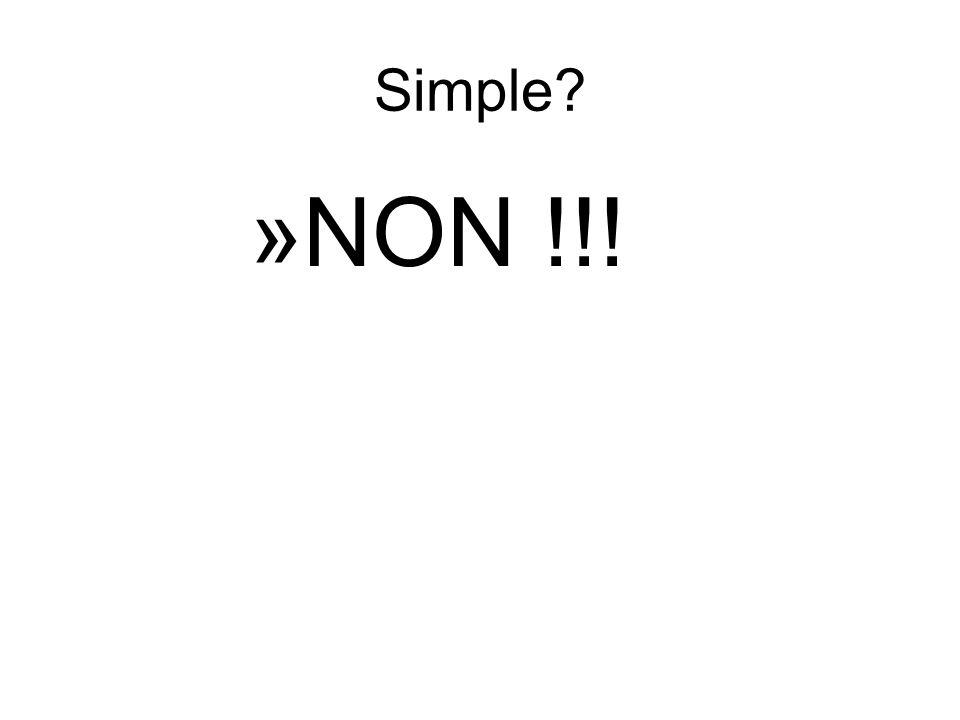 Simple? »NON !!!