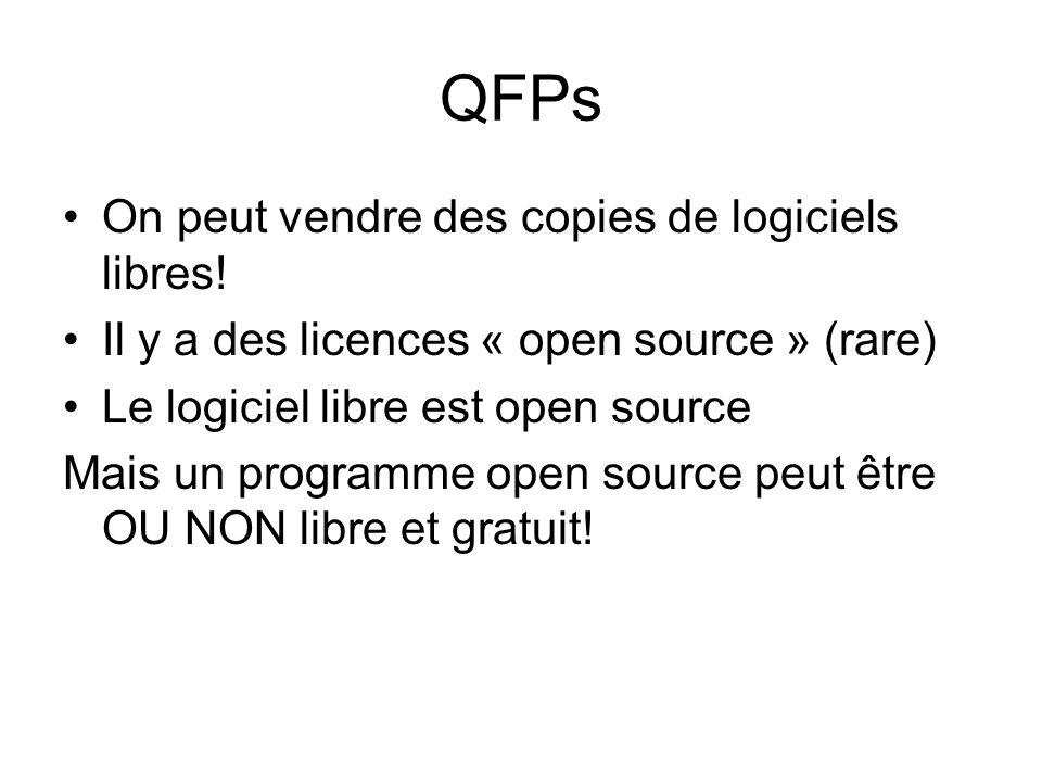 QFPs On peut vendre des copies de logiciels libres! Il y a des licences « open source » (rare) Le logiciel libre est open source Mais un programme ope