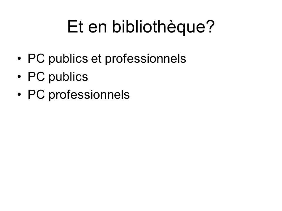 Et en bibliothèque? PC publics et professionnels PC publics PC professionnels