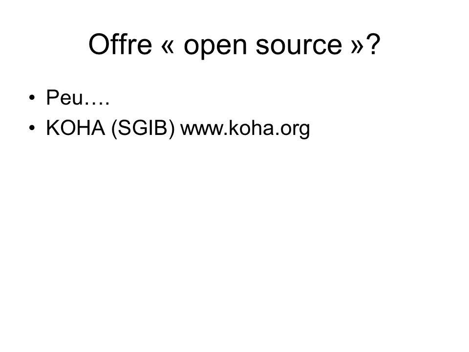 Offre « open source »? Peu…. KOHA (SGIB) www.koha.org