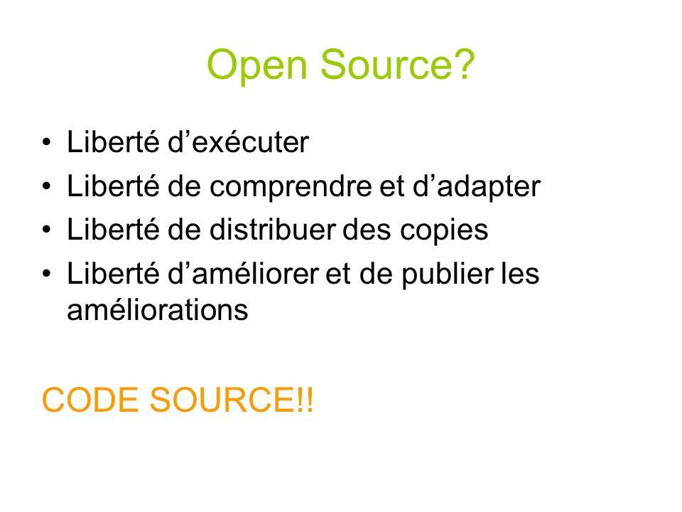 Open Source? Liberté dexécuter Liberté de comprendre et dadapter Liberté de distribuer des copies Liberté daméliorer et de publier les améliorations C