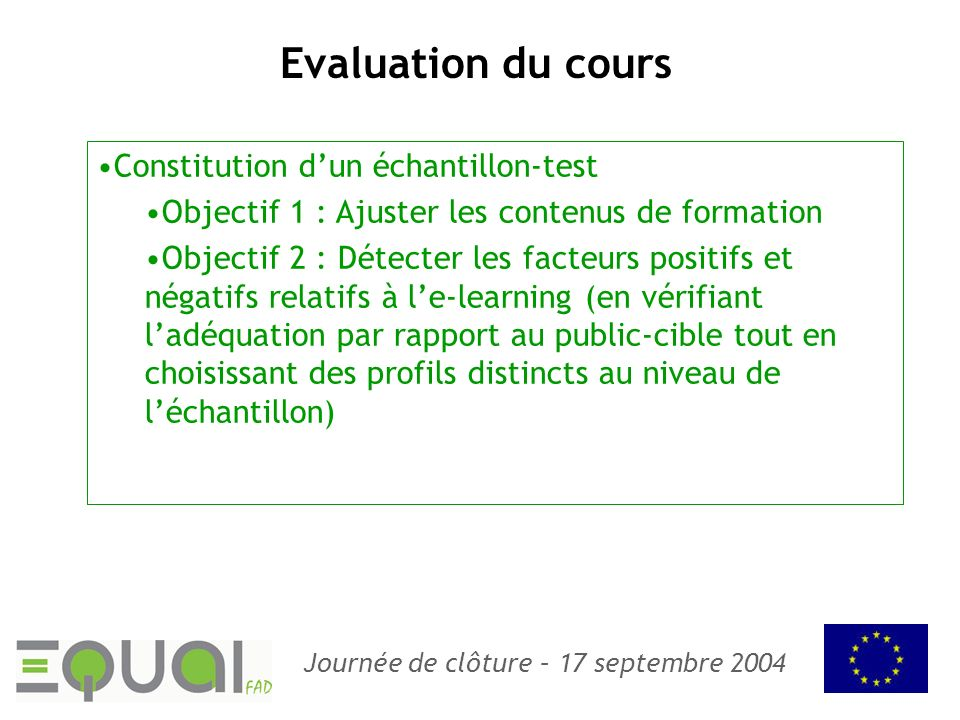 Journée de clôture – 17 septembre 2004 Evaluation du cours Constitution dun échantillon-test Objectif 1 : Ajuster les contenus de formation Objectif 2