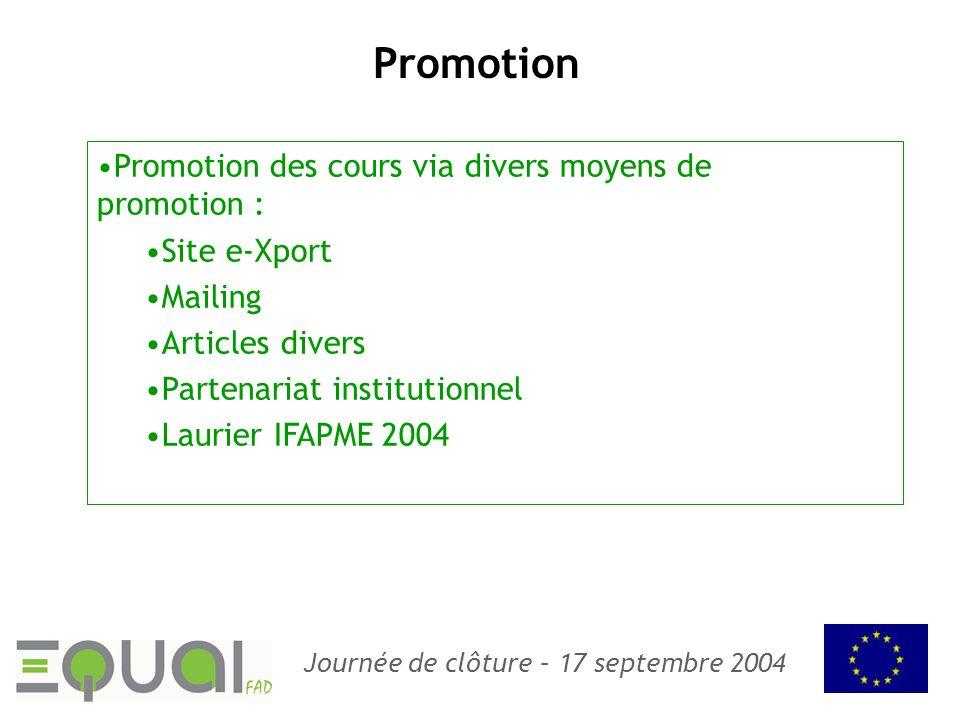 Journée de clôture – 17 septembre 2004 Promotion Promotion des cours via divers moyens de promotion : Site e-Xport Mailing Articles divers Partenariat