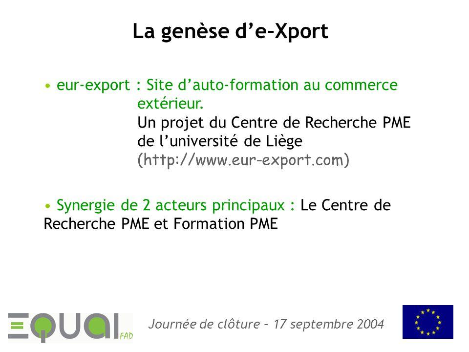 Journée de clôture – 17 septembre 2004 La genèse de-Xport eur-export : Site dauto-formation au commerce extérieur. Un projet du Centre de Recherche PM