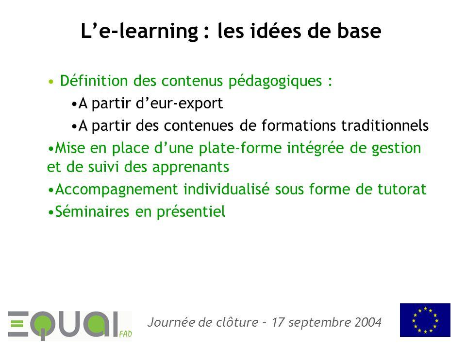 Journée de clôture – 17 septembre 2004 Le-learning : les idées de base Définition des contenus pédagogiques : A partir deur-export A partir des conten