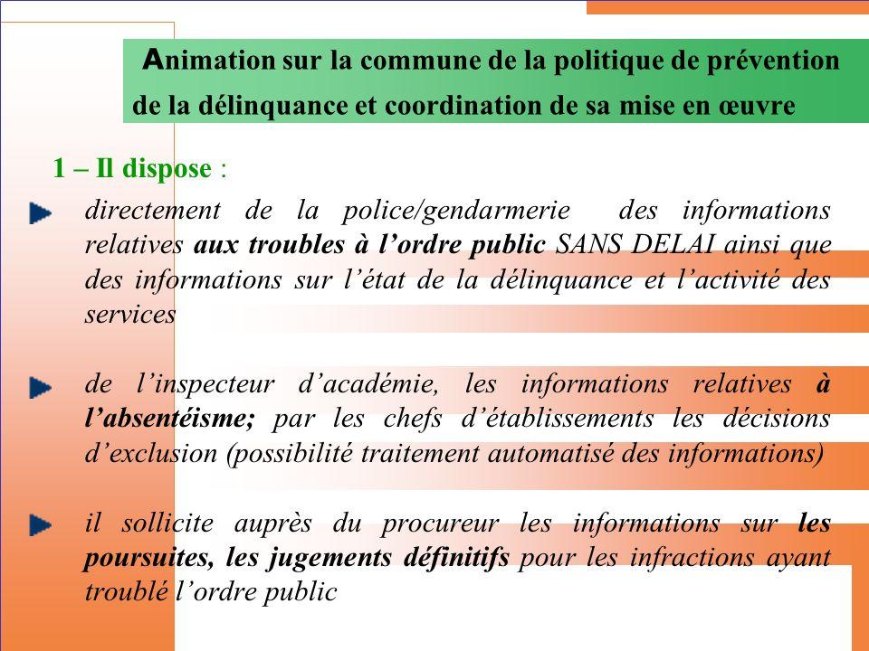 1 – Il dispose : directement de la police/gendarmerie des informations relatives aux troubles à lordre public SANS DELAI ainsi que des informations su