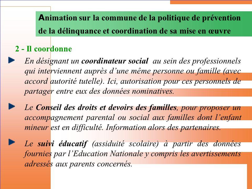2 - Il coordonne En désignant un coordinateur social au sein des professionnels qui interviennent auprès dune même personne ou famille (avec accord au
