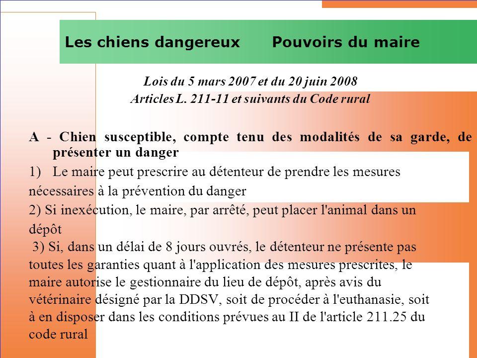 Les chiens dangereux Pouvoirs du maire Lois du 5 mars 2007 et du 20 juin 2008 Articles L. 211-11 et suivants du Code rural A - Chien susceptible, comp