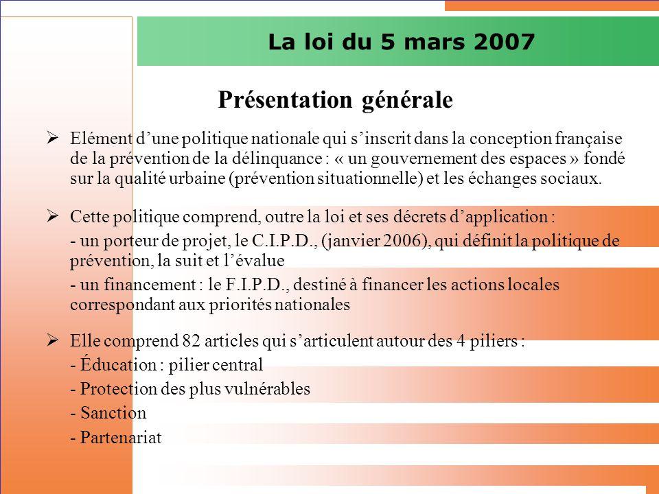 La loi du 5 mars 2007 Présentation générale Elément dune politique nationale qui sinscrit dans la conception française de la prévention de la délinqua