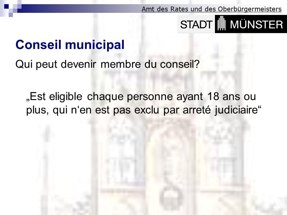 Amt des Rates und des Oberbürgermeisters Qui peut devenir membre du conseil? Est eligible chaque personne ayant 18 ans ou plus, qui nen est pas exclu