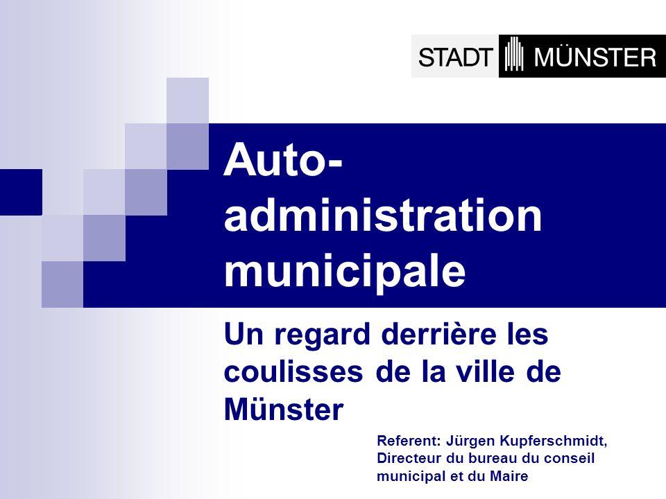 Auto- administration municipale Un regard derrière les coulisses de la ville de Münster Referent: Jürgen Kupferschmidt, Directeur du bureau du conseil